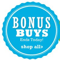 Bonus Buys Ends Today! Shop all.