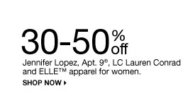30-50% off Apt. 9, Jennifer Lopez, ELLE and LC Lauren Conrad apparel for women. Shop now.