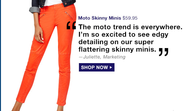 Moto Skinny Minis | SHOP NOW