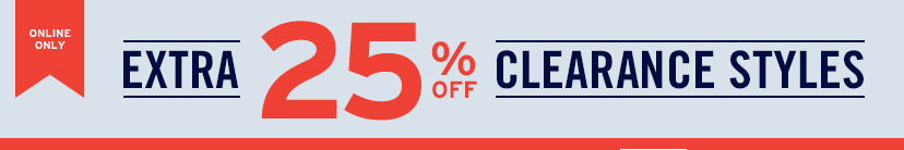 ONLINE ONLY | EXTRA 25% OFF CLEARANCE STYLES