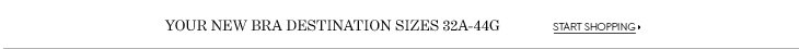 YOUR NEW BRA DESTINATION SIZES 32A-44G START SHOPPING