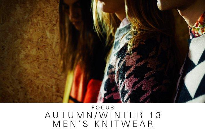 FOCUS | AUTUMN/WINTER 13 MEN'S KNITWEAR