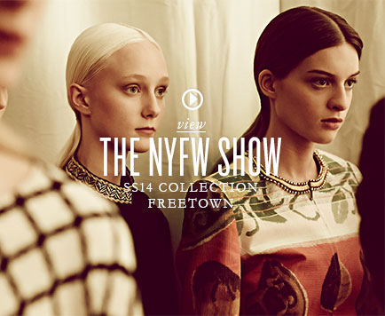 VIEW THE NYFW SHOW SS14 COLLECTION FREETOWN