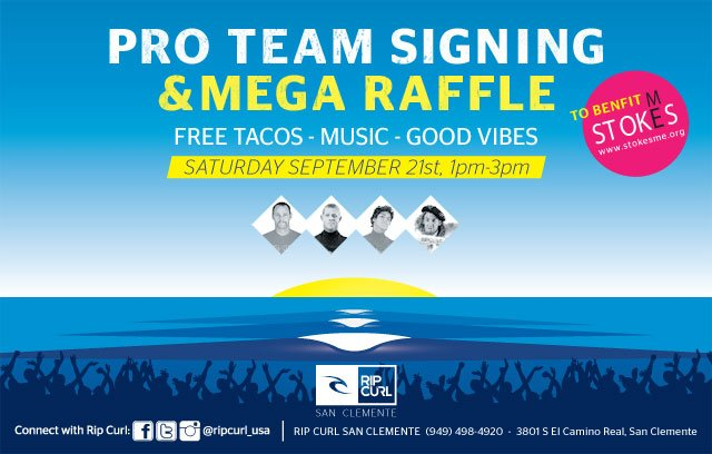 PRO TEAM SIGNING & MEGA RAFFLE - Free Tacos - Music - Good Vibes - Saturday, September 21st, 1PM - 3 PM - Rip Curl San Clemente, (949) 498-4920 - 3801 S. El Camino Real, San Clemente, CA. 92672