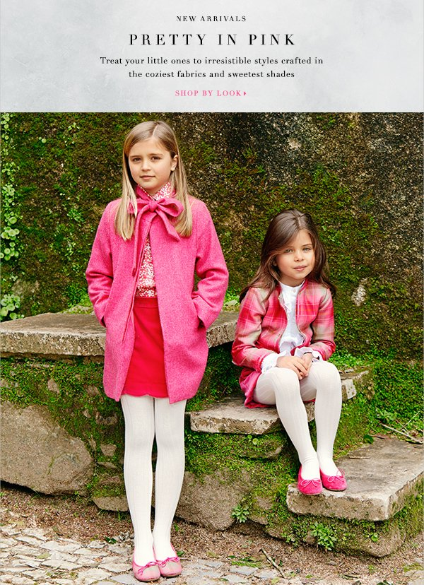 PRETTY IN PINK Treat your little ones to irresistible styles crafted in the coziest fabrics and sweetest shades SHOP BY LOOK