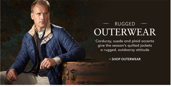 RUGGED OUTERWEAR | CORDUROY, SUEDE AND PLAID ACCENTS GIVE THE SEASON'S QUILTED JACKETS A RUGGED, OUTDOORSY ATTITUDE | SHOP OUTERWEAR