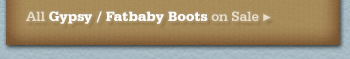 All Womens Gypsy and Fatbaby Boots on Sale