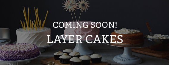 Coming Soon! Layer Cakes