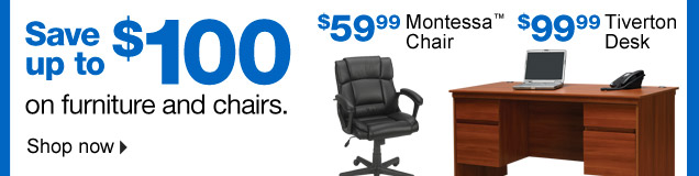 Save up  to $100 on furniture and chairs. $59.99 Montessa chair. $99.99 Tiverton  desk. Shop now