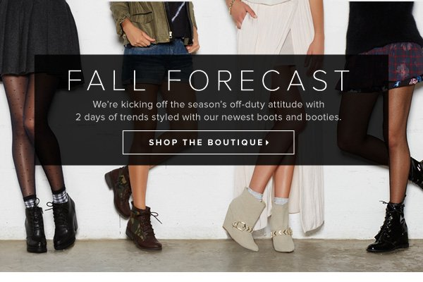 Fall Forecast We're kicking off the season's off-duty attitude with 2 days of trends styled with our newest boots and booties. - - Shop the Boutique