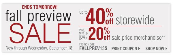 Labor Day Sale! Up to 40% off storewide. Plus, take up to an extra 25% off sale price merchandise** Print coupon.