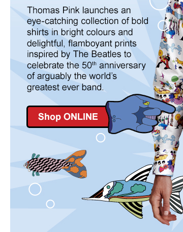Thomas Pink launches an eye-catching collection of bold shirts in bright colours and delightful, flamboyant prints inspired by The Beatles to celebrate the 50th anniversary of arguably the world's greatest ever band.