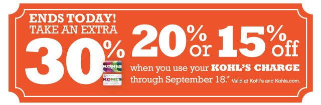 ENDS TODAY! Take an EXTRA 30%, 20% or 15% Off when you use your Kohl's Charge through September 18.