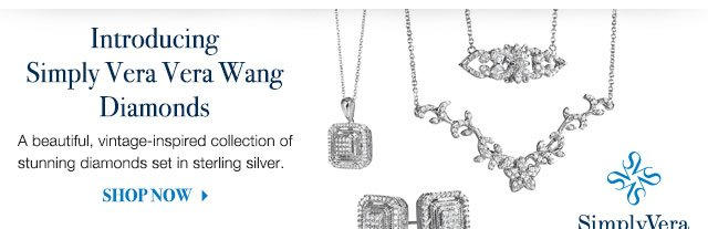 Introducing Simply Vera Vera Wang Diamonds  A beautiful, vintage-inspired collection of stunning diamonds set in sterling silver.