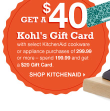 Get a $40 Kohl's Gift Card with select KitchenAid cookware or appliance purchases of 299.99 or more- spend 199.99 and get a $20 Gift Card.
