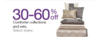 30-60% off Comforter collections and sets.  Select styles.