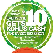 ENDS TODAY! Everyone gets $10 Kohl's Cash for every $50 spent through September 18. Redeemable September 19-29!