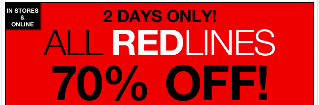2 DAYS ONLY: All Redlines 70% off! Shop Now!