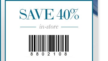 Save 40% in-store Use code 8802108