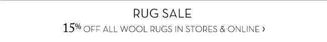 RUG SALE - 15% OFF ALL WOOL RUGS IN STORES & ONLINE