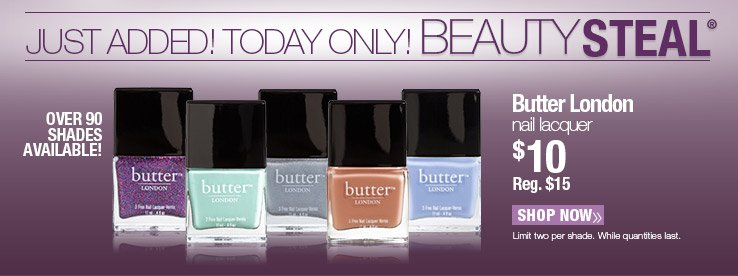 Just Added! Today Only! BEAUTY STEAL® Butter London Nail Lacquer now $10 Reg. $15 SHOP NOW