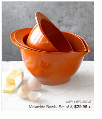 NEW & EXCLUSIVE - Melamine Bowls, Set of 3, $29.95