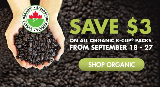 Save $3 on all organic K-Cup® packs from September 18 - 27