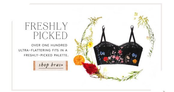 Freshly Picked: over one hundred ultra-flattering fits in a freshly-picked palette. Shop bras...