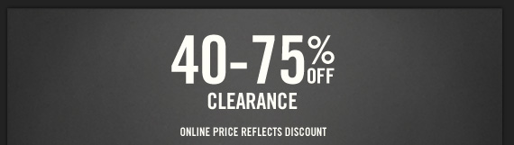 40-75% OFF CLEARANCE ONLINE PRICE  REFLECTS DISCOUNT