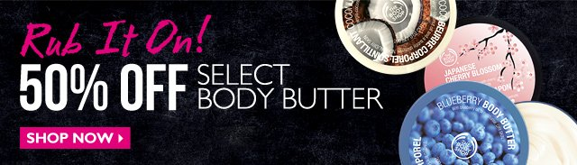 Rub It On! -- 50% OFF SELECT BODY BUTTER -- SHOP NOW