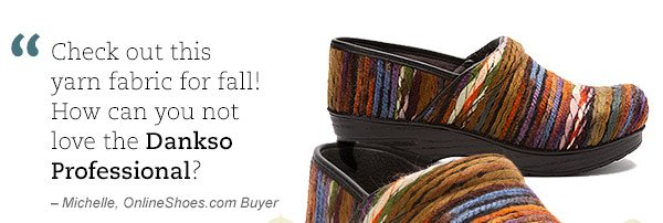 """Check out this yarn fabric for fall! How can you not love the Dansko Professional?"" - Michelle, OnlineShoes.com Buyer"