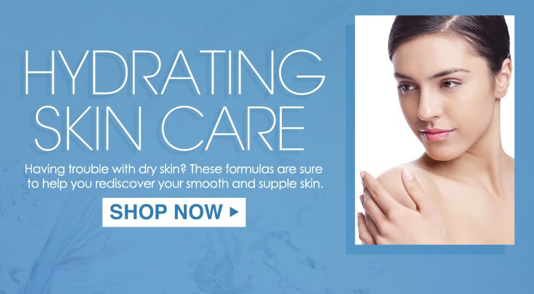 Hydrating Skin Care Having trouble with dry skin? These formulas are sure to help you rediscover your smooth and supple skin. Shop Now>>