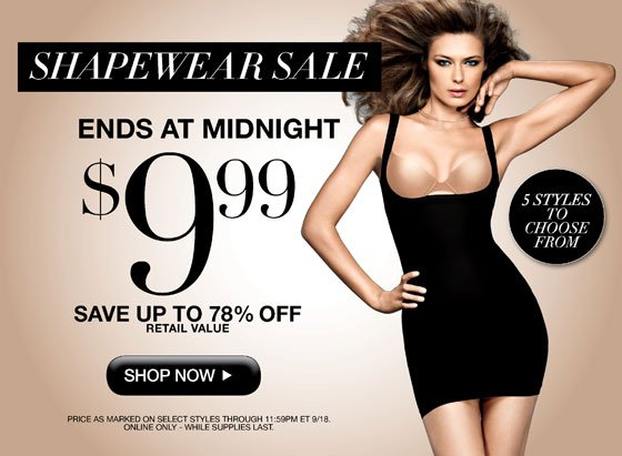 Shapewear Sale Ends Tomorrow Only $9.99 5 styles to choose from Save up to 78% Off Retail Value