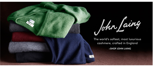 THE WORLD'S SOFTEST, MOST LUXURIOUS CASHMERE, CRAFTED IN ENGLAND | SHOP JOHN LAING