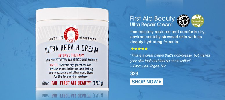 "Shopper's Choice. Paraben-free. 5 Stars First Aid Beauty Ultra Repair Cream Immediately restores and comforts dry, environmentally stressed skin with its deeply hydrating formula. ""This is a great cream that's non-greasy, but makes your skin look and feel so much softer!"" – From Las Vegas, NV $28.00 Shop Now>>"
