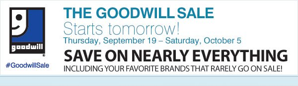 THE GOODWILL® SALE STARTS TOMORROW! Thursday, September 19 - Saturday, October 5, 2013 SAVE ON NEARLY EVERYTHING                    Including your top designer brands that rarely go on sale!