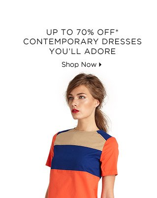 Up To 70% Off* Contemporary Dresses You'll Adore