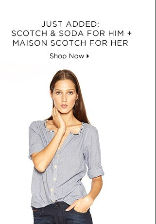 Just Added: Scotch & Soda For Him + Maison Scotch For Her