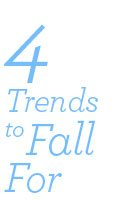4 Trends to Fall For