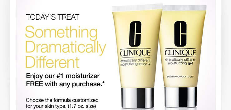 Today's Treat. Something Dramatically Different. Enjoy our #1 moisturizer FREE with any purchase.* Choose the formula customized for your skin type. (1.7 oz. size)