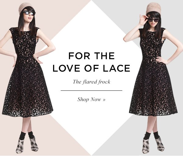 FOR THE LOVE OF LACE. The flared frock. Shop Now