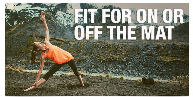 FIT FOR ON OR OFF THE MAT
