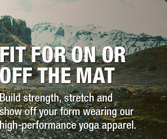 FIT FOR ON OR OFF THE MAT - Build strength, stretch and show off your form wearing our high-performance yoga apparel.