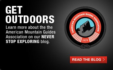 GET OUTDOORS - Learn more about the the American Mountain Guides Association on our Never Stop Exploring blog. - READ THE BLOG
