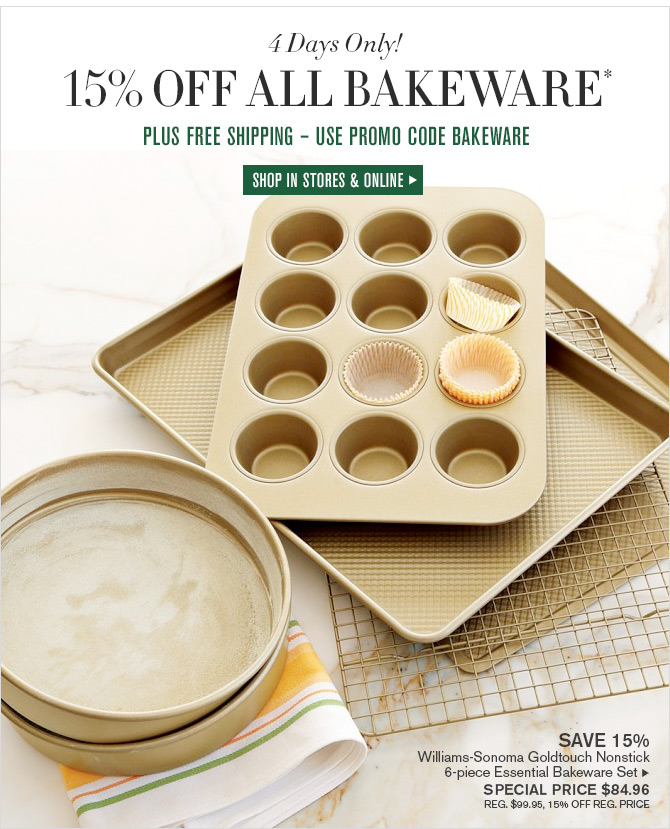 4 Days Only! 15% Off All Bakeware* - PLUS FREE SHIPPING - USE PROMO CODE BAKEWARE - SHOP IN STORES & ONLINE
