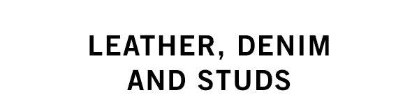 LEATHER, DENIM AND STUDS