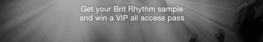 Get your Brit Rhythm sample and win a VIP all access pass