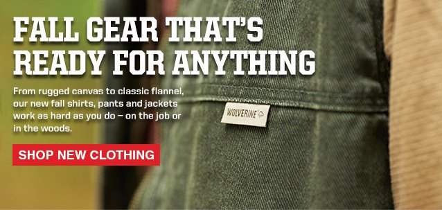Fall gear that's ready for anything. Rugged canvas, classic flannel, and new fall shirts, pants and jackets.