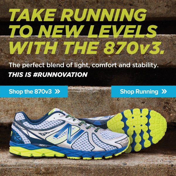 TAKE RUNNING TO NEW LEVELS WITH THE 870v3.