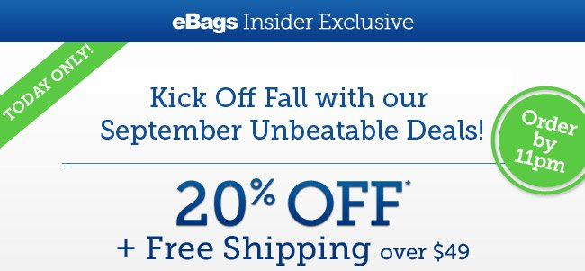 eBags Insiders: You're Seeing It First! This Fall's Most Popular Items at Unbeatable Prices! Shop Now.